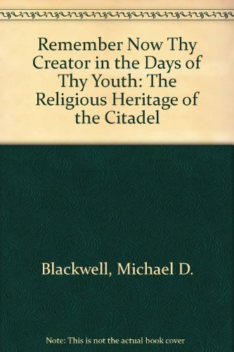 Remember now thy Creator in the days: Blackwell, Michael D