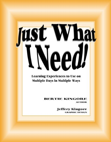 Just What I Need! : Learning Experiences: Bertie Kingore