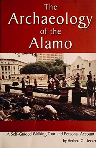 The Archaeology of the Alamo: A Self-Guided: Uecker, Herbert G.