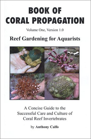 9780971637108: Book of Coral Propagation, Volume 1, Version 1.0: Reef Gardening for Aquarists