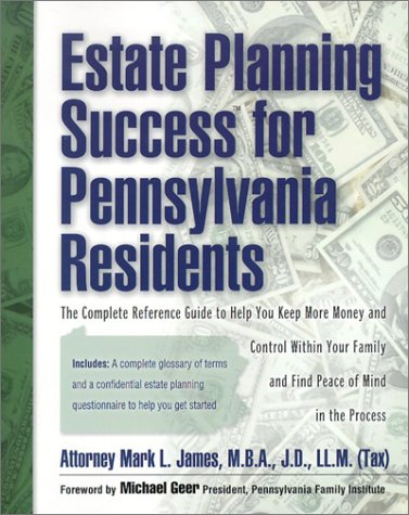 9780971637603: Estate Planning Success for Pennsylvania Residents: The Complete Reference Guide to Help You Keep More Monay and Contril Within Your Family andFind Peace of Mind in the Process