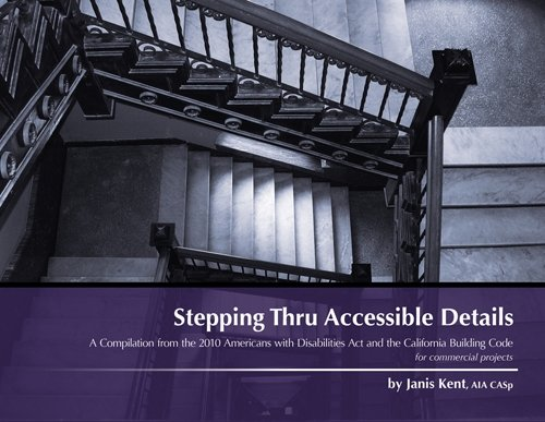 9780971640009: Stepping Thru Accessible Details: A Compilation from the 2010 Americans with Disabilities Act and the California Building Code for Commercial Projects