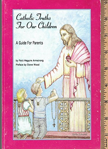 9780971649101: Catholic Truths for Our Children: A Guide for Parents