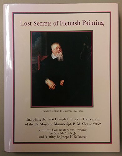 9780971650008: Lost secrets of Flemish painting: Including the first complete English translation of the De Mayerne Manuscript, B.M. Sloane 2052