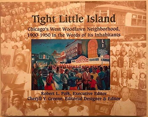 Tight Little Island: Chicago's West Woodlawn Neighborhood,: Polk, Robert L.;
