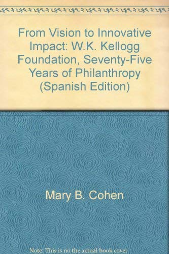 From Vision to Innovative Impact: W.K. Kellogg: W. K. Kellogg