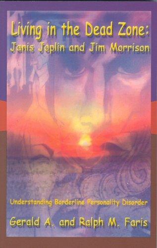 9780971654204: Living in the Dead Zone: Janis Joplin And Jim Morrison: Understanding Borderline Personality Disorder