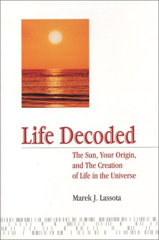 Life Decoded: The Sun, Your Origin, and the Creation of Life in the Universe