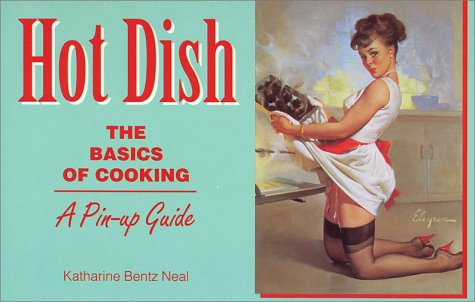 9780971656208: Hot Dish: The Basics of Cooking - A Pin-Up Guide