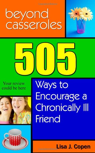 9780971660069: Beyond Casseroles: 505 Ways to Encourage a Chronically Ill Friend (Conquering the Confusions of Chronic Illness)