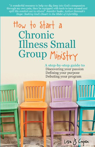 9780971660083: How to Start a Chronic Illness Small Group Ministry: A Step-by-step Guide to Discovering Your Passion, Defining Your Purpose, Debuting Your Program