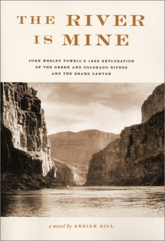 The River Is Mine: John Wesley Powell's: Ardian Gill