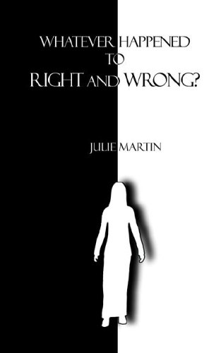 Whatever Happened to Right and Wrong? (0971668183) by Julie Martin