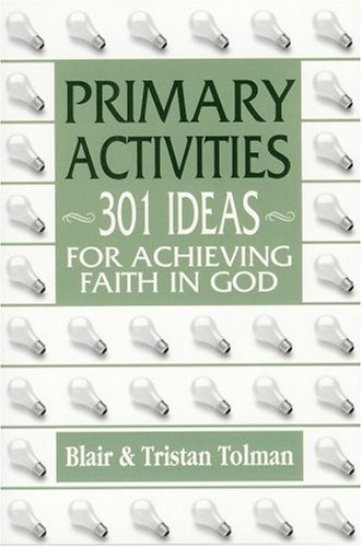 9780971670549: Primary Activities: 301 Ideas for Achieving Faith in God