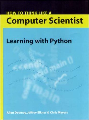 How to Think Like a Computer Scientist: Allen B. Downey/Jeffrey