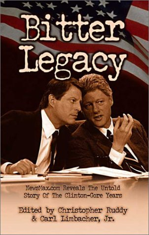 9780971680739: Bitter Legacy: Newsmax.Com Reveals the Untold Story of the Clinton-Gore Years