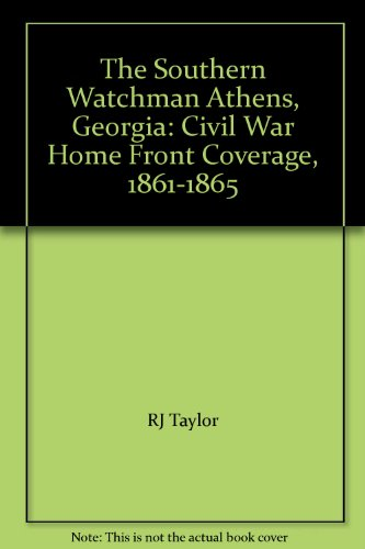 9780971680869: The Southern Watchman Athens, Georgia: Civil War Home Front Coverage, 1861-1865