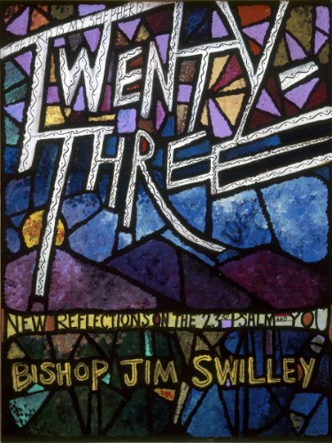 Twenty-Three: New Reflections on the 23rd Psalm: Bishop Jim Swilley