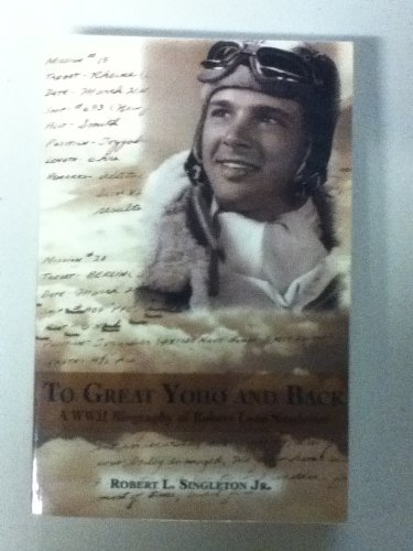 9780971684317: To Great Yoho and Back (A WWII Biography of Robert Leon Singleton, Jr.)