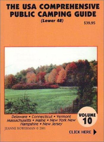 The U.S.A. Comprehensive Public Camping Guide (Lower 48), Vol. 10: Delaware, Connecticut, Vermont, ...