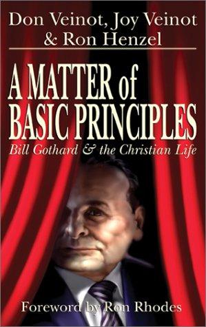 9780971700925: A Matter of Basic Principles: Bill Gothard & the Christian Life