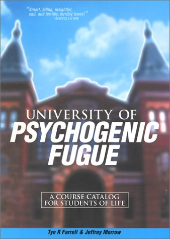 University of Psychogenic Fugue: A Course Catalog for Students of Life: Farrell, Tye R., Morrow, ...