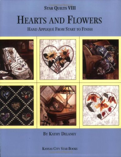 9780971708037: Hearts and Flowers: Hand Applique From Start to Finish (Star Quilts VIII)