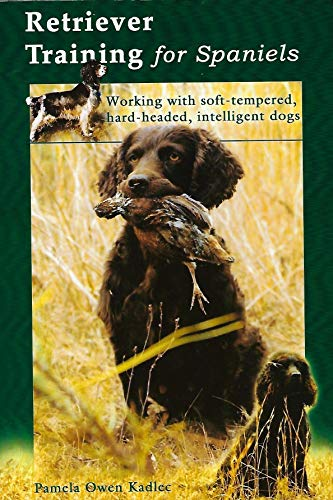 Retriever training for spaniels: Working with soft-tempered, hard-headed, intelligent dogs: Pamela ...