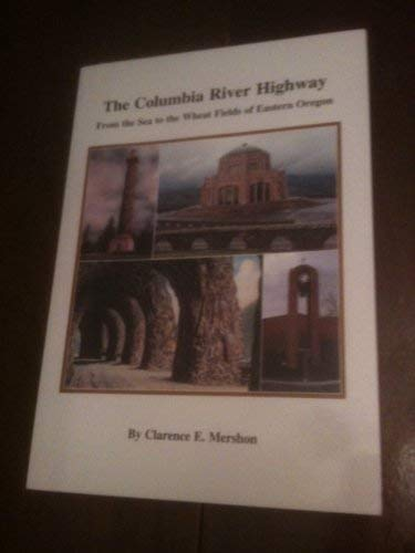 The Columbia River Highway from Sea to the Wheat Fields of Eastern Oregon: Mershon, Clarence E.