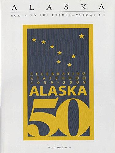 ALASKA NORTH TO THE FUTURE--Volume III (Alaska