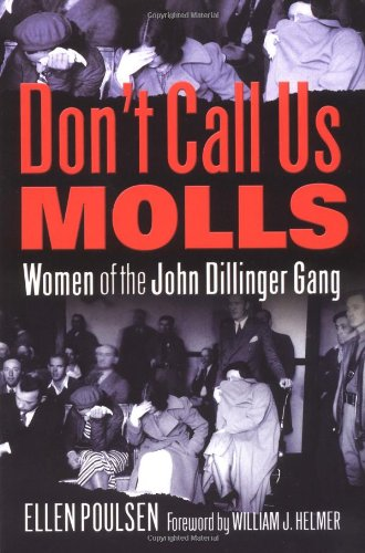 9780971720008: Don't Call Us Molls: Women of the John Dillinger Gang