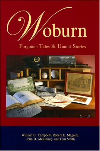 9780971728424: Woburn: Forgotten Tales & Untold Stories [Paperback] by Campbell, William C.