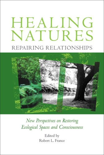 9780971746862: Healing Natures, Repairing Relationships: New Perspectives on Restoring Ecological Spaces and Consciousness
