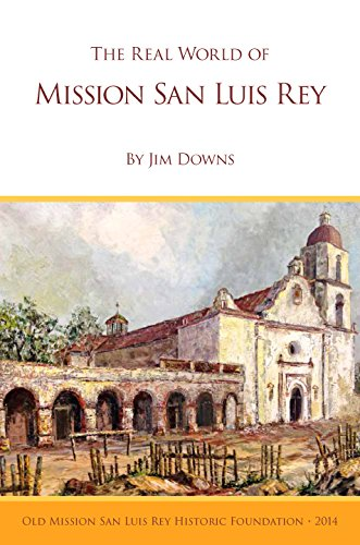 The Real World of Mission San Luis Rey: Downs, Jim