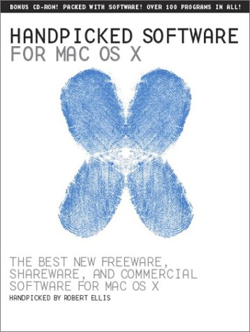 Handpicked Software for Mac OS X: The Best New Freeware, Shareware, and Commerical Software for Mac...