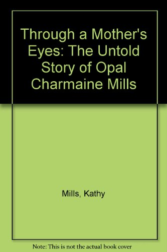 9780971754706: Through a Mother's Eyes: The Untold Story of Opal Charmaine Mills
