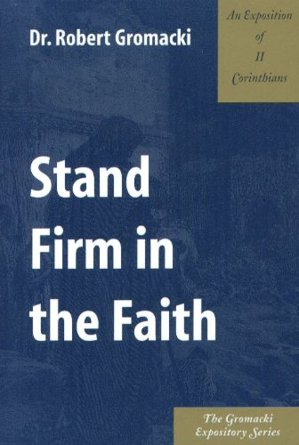 9780971756823: Stand Firm in the Faith : An Exposition of II Corinthians