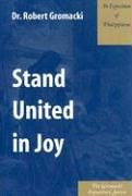 Stand United in Joy : An Exposition of Philippians: Robert Gromacki