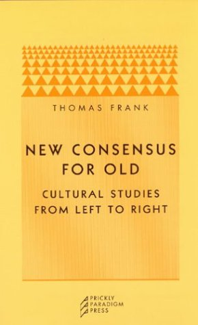 9780971757547: New Consensus for Old: Cultural Studies from Left to Right