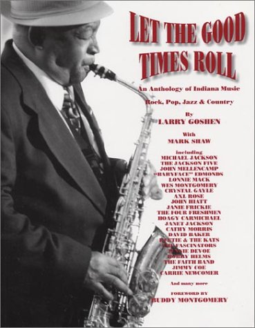 Let the Good Times Roll: An Anthology of Indiana Music -- Rock - Pop - Jazz - Country {FIRST ...