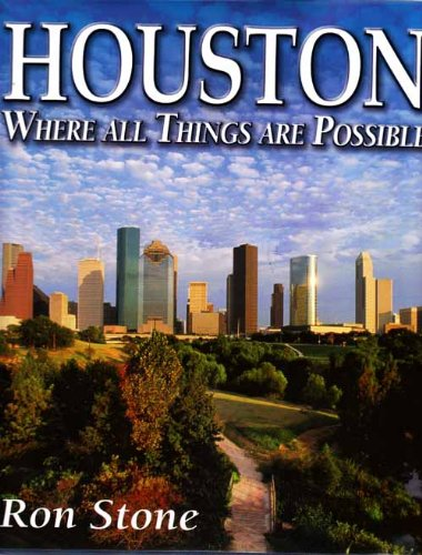 Houston : Where All Things are Possible {FIRST EDITION}: Stone, Ron {Author}