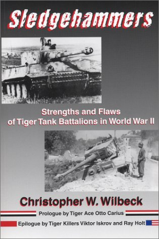 9780971765023: Sledgehammers: Strengths and Flaws of Tiger Tank Battalions in World War II