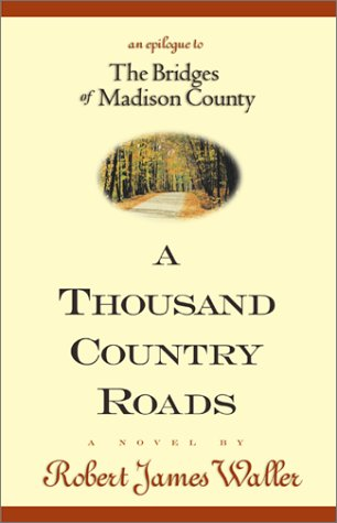 9780971766716: A Thousand Country Roads: An Epilogue to The Bridges of Madison County