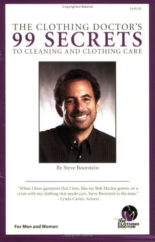 The Clothing Doctor's 99 Secrets to Cleaning & Clothing Care 9780971766914  99 Secrets  is a 28 page clothing care guide. It's a quick read and a  must have  for clothing lovers and for men & women who care about their wardrobe investment! A follow up to The Ultimate Guide to Shopping & Caring for Clothing, this guide book hits all the  hot buttons.  Learn about: * Fabrics * Reading Care Labels * Men and Their Shirts * Women and Their Silks * Men and Their Neckties * Editing Your Closet * Destroying Myths about Cedar * Stain Emergencies * Closet Care & Storage * Choosing a Dry Cleaner * Becoming a Smart Shopper If you are interested in taking control over your clothing investment and are willing to read for 45 minutes, you can change your cleaning and caring habits forever. Clothing stores and drycleaners, alike, endorse this book and believe in the writings of The Clothing Doctor. Appearances on ABC's The VIEW, Good Day New York, NBC, and CBS have made The Clothing Doctor the  go to  clothing care expert for celebrities and consumers. Magazines such as In Style, Men's Health, Martha Stewart Living, Woman's Day and Real Simple rely on Steve's knowledge and good humor when they need to answer questions about stain removal, storage, washing and dry cleaning, and so much more. Read this book and learn how to do it all.