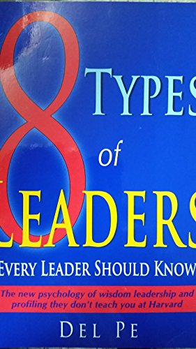 8 Types of Leaders Every Leader Should Know: Del Pe