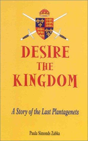 Desire of the Kingdom: A Story of: Zabka, Paula Simonds