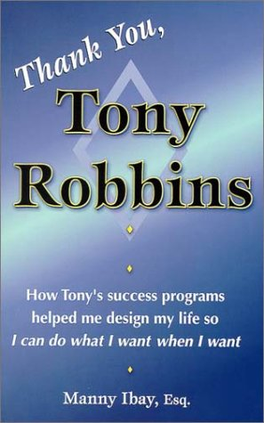 9780971770072: Thank You, Tony Robbins: How Tony's Success Programs Helped Me Design My Life So I Can Do What I Want When I Want