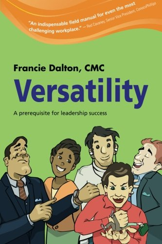 Versatility: A Prerequisite for Leadership Success: Dalton, Francie