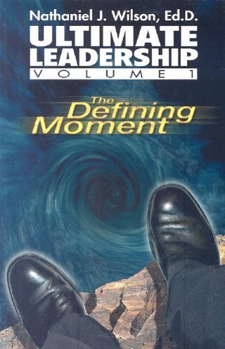 9780971773912: The Defining Moment (Ultimate Leadership, Volume 1)