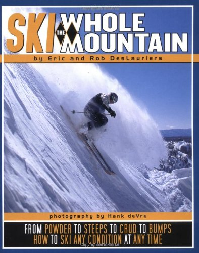 9780971774834: Ski the Whole Mountain: How to Ski Any Condition at Any Time